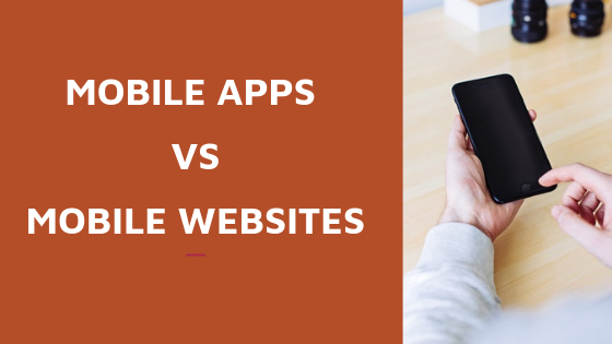 Figuring the best for you: Mobile Apps vs Mobile Websites
