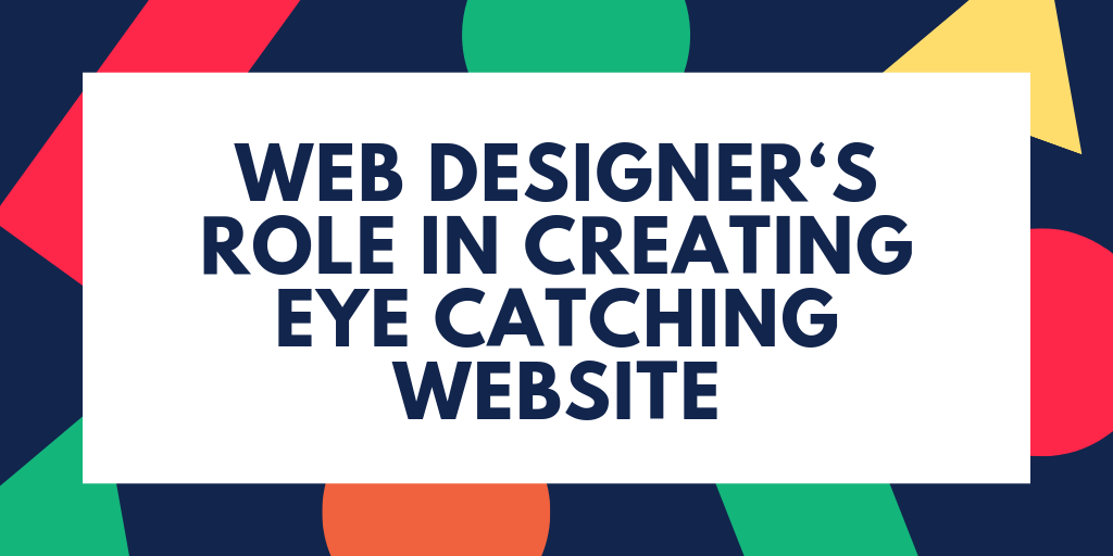 Web Designer's Role in Creating Eye Catching Website
